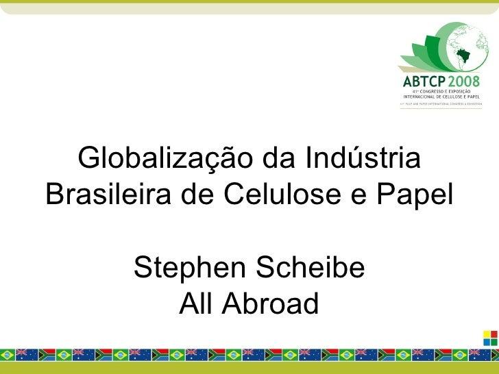 Globalização da Indústria Brasileira de Celulose e Papel Stephen Scheibe All Abroad