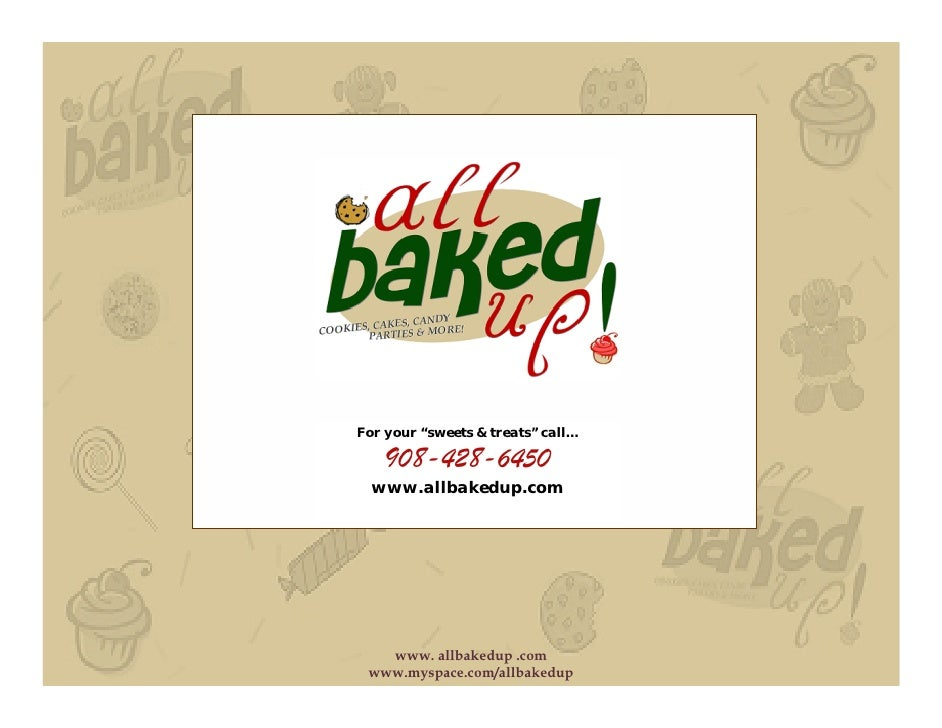 """For your """"sweets & treats"""" call…     908-428-6450   www.allbakedup.com        www. allbakedup .com  www.myspace.com/allbak..."""