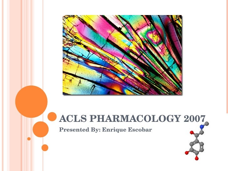 ACLS PHARMACOLOGY 2007 Presented By: Enrique Escobar