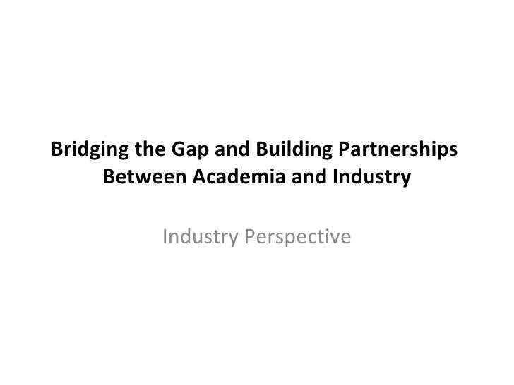 Bridging the Gap and Building Partnerships  Between Academia and Industry Industry Perspective