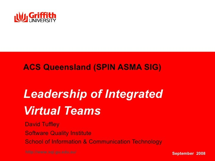 ACS Queensland (SPIN ASMA SIG) Leadership of Integrated Virtual Teams   David Tuffley Software Quality Institute School of...