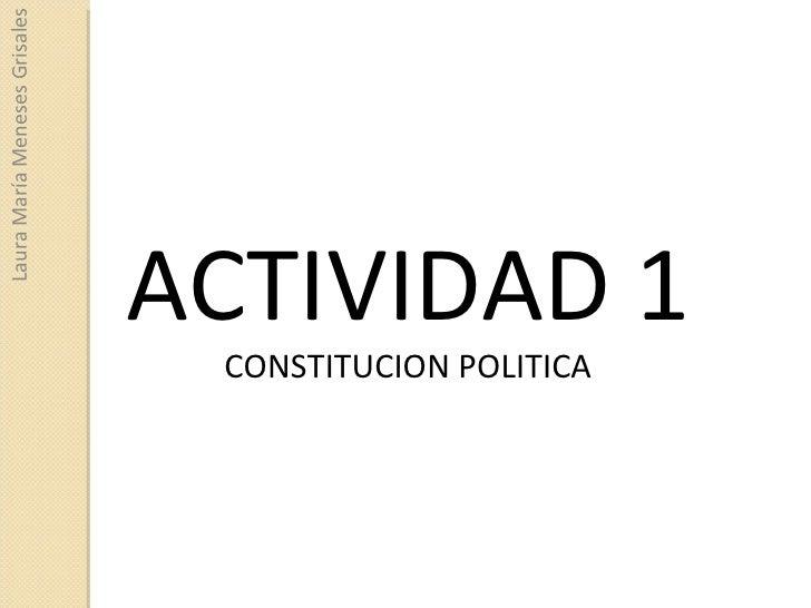 ACTIVIDAD 1 CONSTITUCION POLITICA Laura María Meneses Grisales