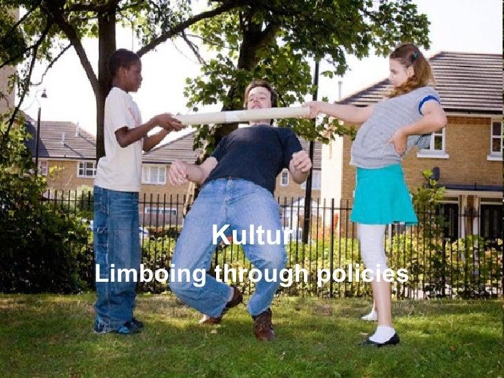 Kultur Limboing through policies