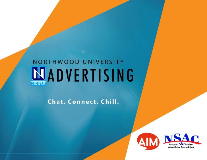 NORTHWOOD UNIVERSITY     ADVER TISING    Chat. Connec t. Chill.
