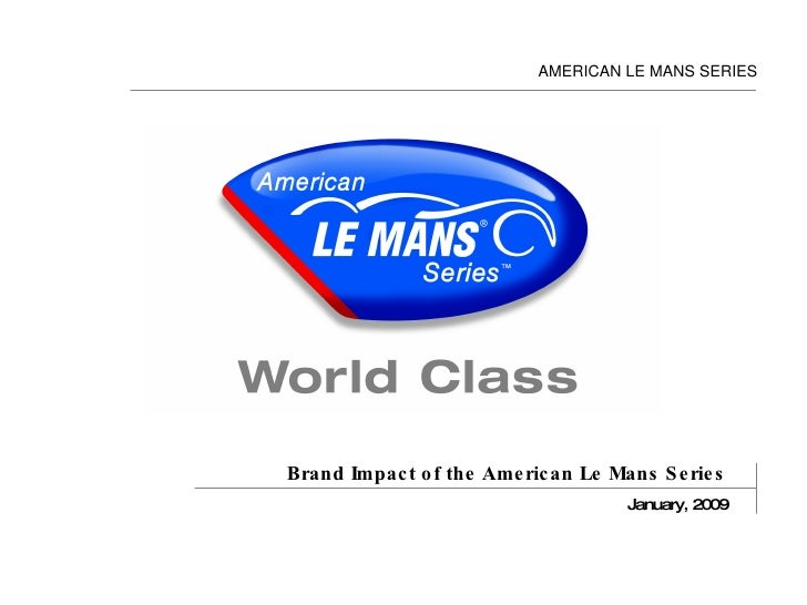 Brand Impact of the American Le Mans Series January, 2009