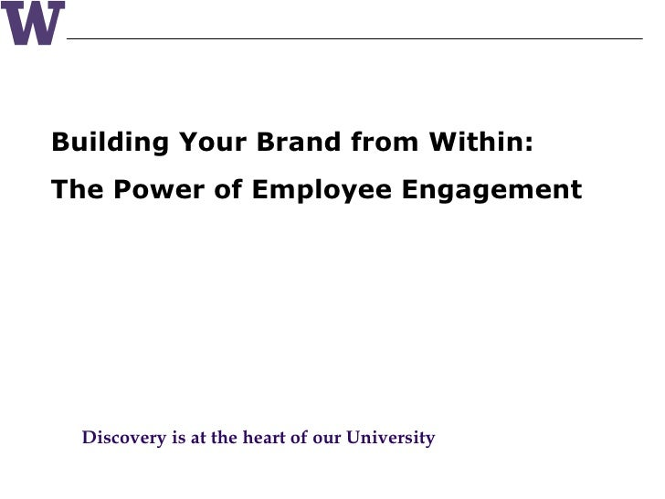 Building Your Brand from Within: The Power of Employee Engagement Discovery is at the heart of our University