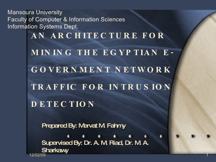 AN ARCHITECTURE FOR MINING THE EGYPTIAN E - GOVERNMENT NETWORK TRAFFIC FOR INTRUSION DETECTION  Prepared By: Mervat M. Fah...