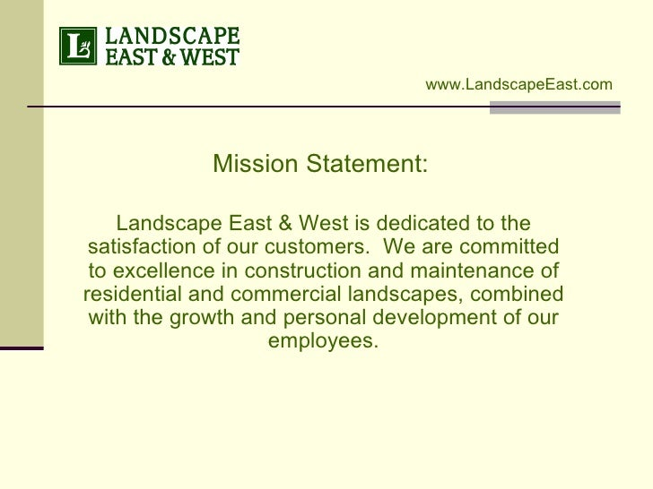 Mission Statement:   Landscape East & West is dedicated to the satisfaction of our customers.  We are committed to excelle...