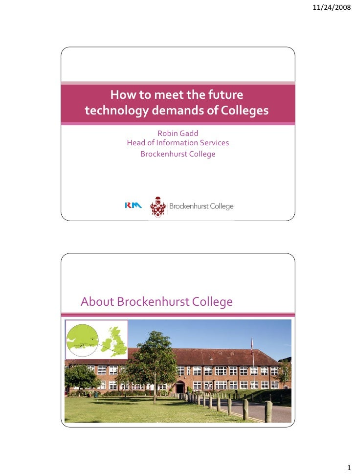 11/24/2008         How to meet the future technology demands of Colleges                 Robin Gadd        Head of Informa...