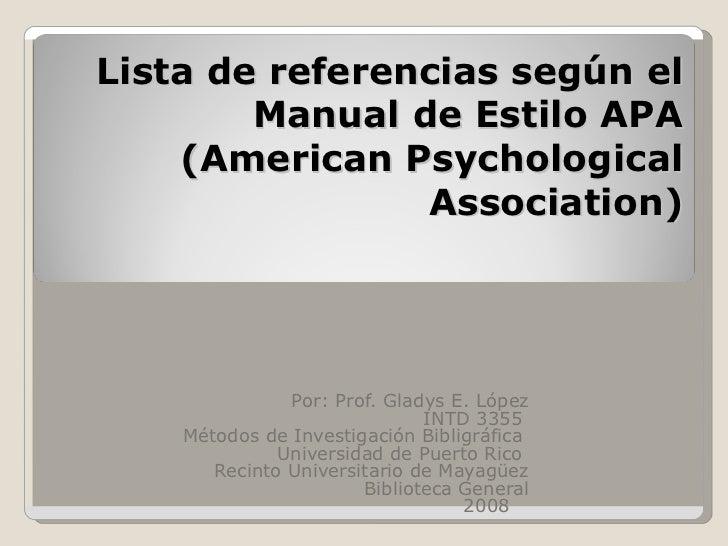 Lista de referencias según el Manual de Estilo APA (American Psychological Association) Por: Prof. Gladys E. López INTD 33...