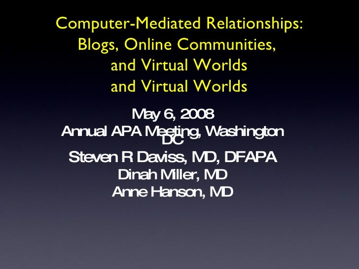 Computer-Mediated Relationships: Blogs, Online Communities,  and Virtual Worlds and Virtual Worlds <ul><li>May 6, 2008 </l...