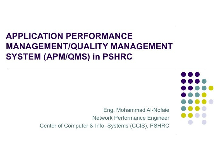 APPLICATION PERFORMANCE MANAGEMENT/QUALITY MANAGEMENT SYSTEM (APM/QMS) in PSHRC Eng. Mohammad Al-Nofaie Network Performanc...