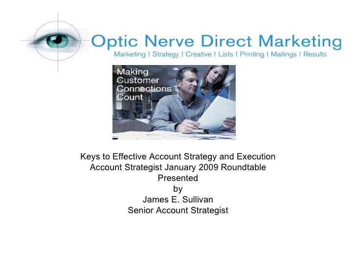 Keys to Effective Account Strategy and Execution Account Strategist January 2009 Roundtable Presented by  James E. Sulliva...