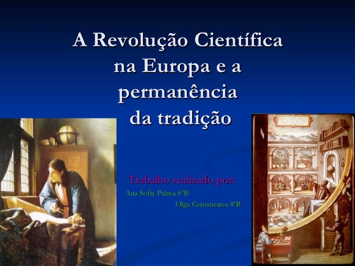 A Revolução Científica  na Europa e a  permanência  da tradição <ul><li>Trabalho realizado por:  </li></ul><ul><li>Ana Sof...