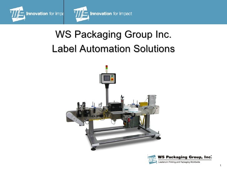 <ul><li>WS Packaging Group Inc. </li></ul><ul><li>Label Automation Solutions </li></ul>