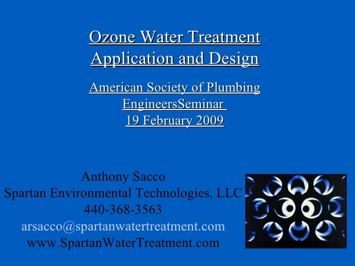 Ozone Water Treatment Application and Design American Society of Plumbing EngineersSeminar  19 February 2009 Anthony Sacco...