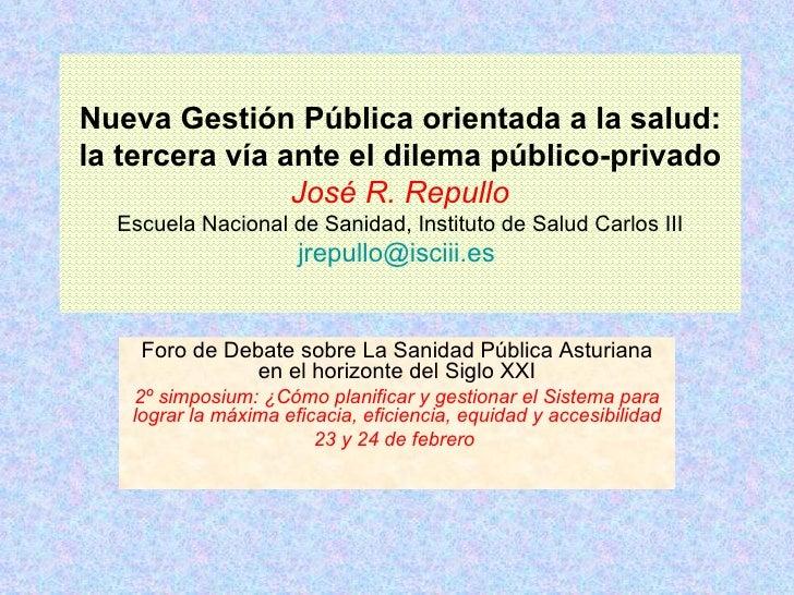 Nueva Gestión Pública orientada a la salud: la tercera vía ante el dilema público-privado José R. Repullo Escuela Nacional...