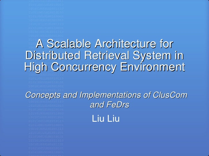 A Scalable Architecture for Distributed Retrieval System in High Concurrency Environment <ul><li>Concepts and Implementati...