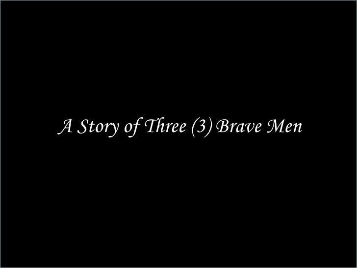A Story of Three (3) Brave Men