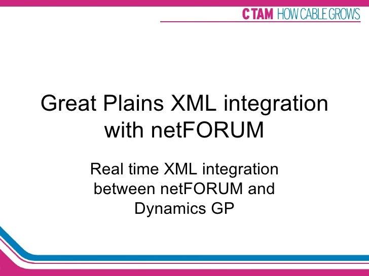Great Plains XML integration with netFORUM Real time XML integration between netFORUM and Dynamics GP