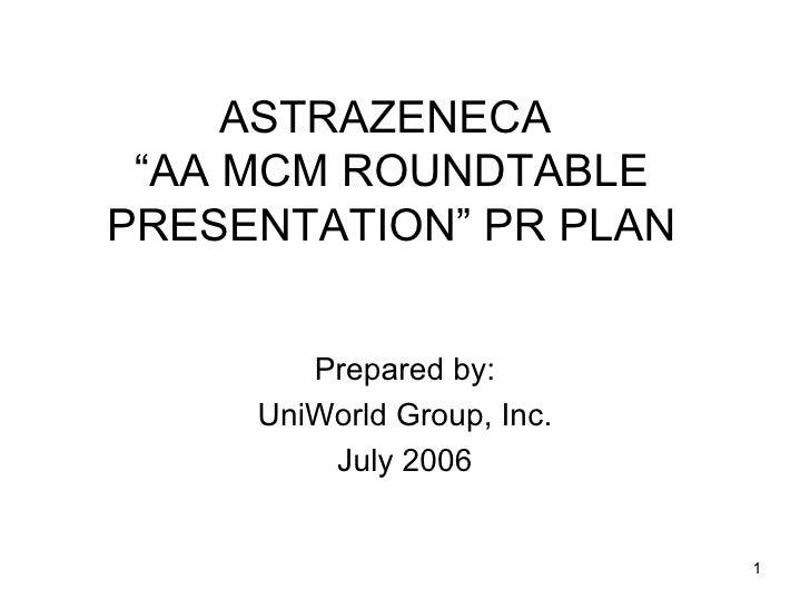"ASTRAZENECA  ""AA MCM ROUNDTABLE PRESENTATION"" PR PLAN Prepared by: UniWorld Group, Inc. July 2006"