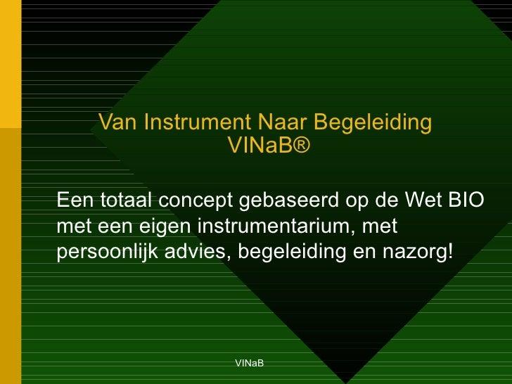 Van Instrument Naar Begeleiding  VINaB ® Een totaal concept gebaseerd op de Wet BIO met een eigen instrumentarium, met per...