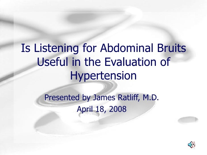 Is Listening for Abdominal Bruits Useful in the Evaluation of Hypertension Presented by James Ratliff, M.D. April 18, 2008