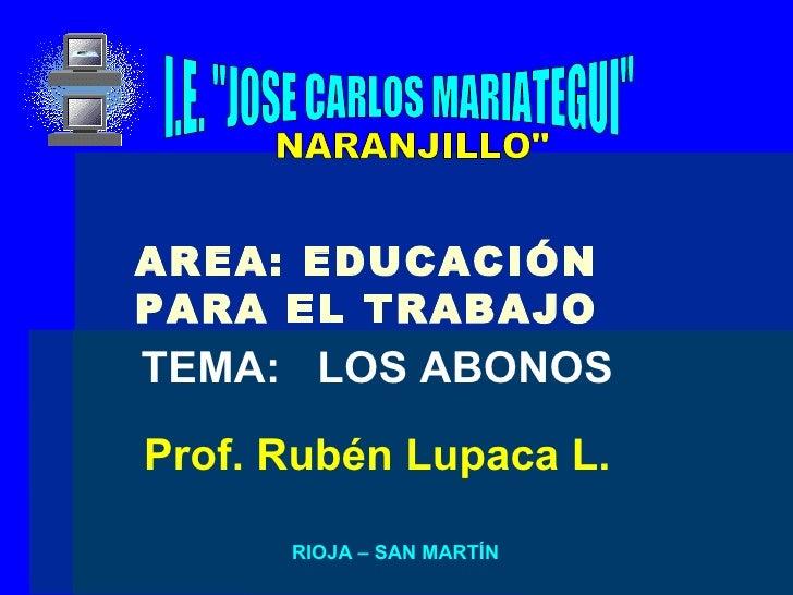 """I.E. """"JOSE CARLOS MARIATEGUI"""" TEMA:  LOS ABONOS RIOJA – SAN MARTÍN NARANJILLO"""" AREA: EDUCACIÓN PARA EL TRAB..."""
