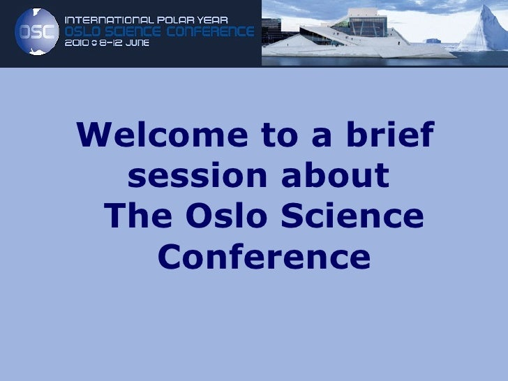 <ul><li>Welcome to a brief session about  The Oslo Science Conference </li></ul>
