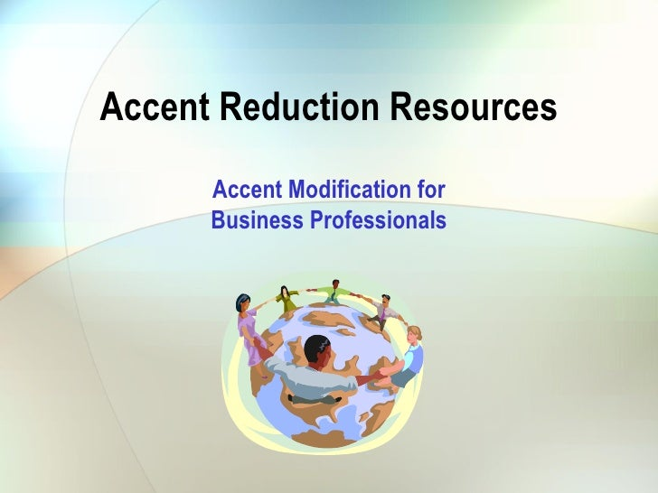 Accent Reduction Resources Accent Modification for Business Professionals