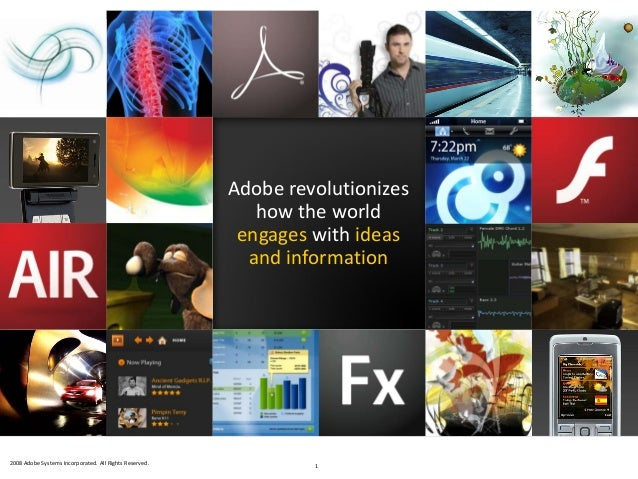 2008 Adobe Systems Incorporated. All Rights Reserved. Adobe revolutionizes how the world engages with ideas and informatio...
