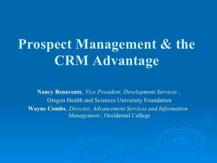 Prospect Management & the      CRM Advantage    Nancy Benavente, Vice President, Development Services ,        Oregon Heal...