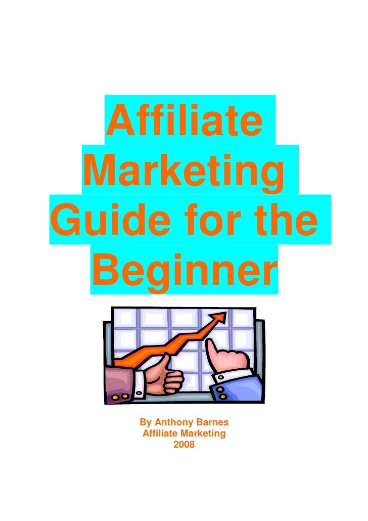 Affiliate  Marketing Guide for the  Beginner       By Anthony Barnes     Affiliate Marketing             2008