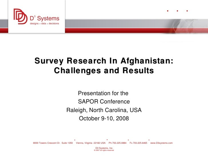 Survey Research In Afghanistan: Challenges and Results Presentation for the  SAPOR Conference Raleigh, North Carolina, USA...