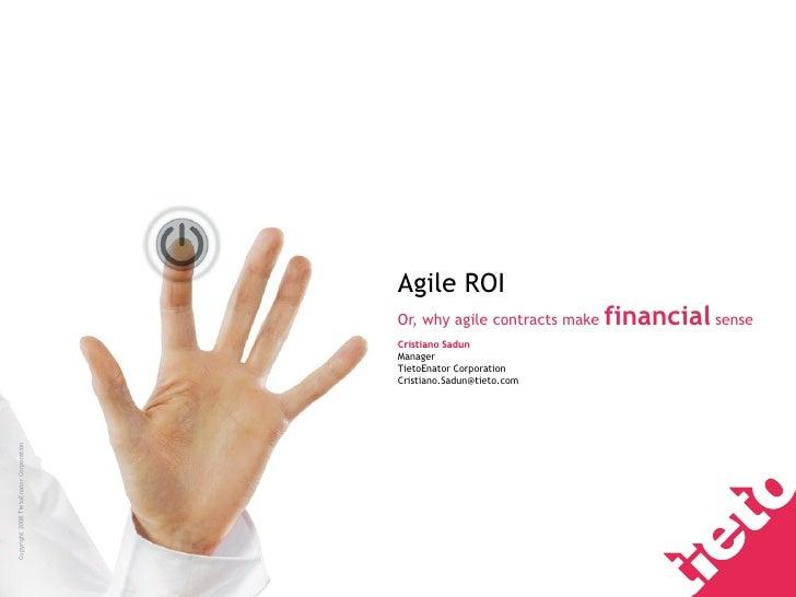 Agile ROI Or, why agile contracts make  financial  sense Cristiano Sadun Manager TietoEnator Corporation [email_address]