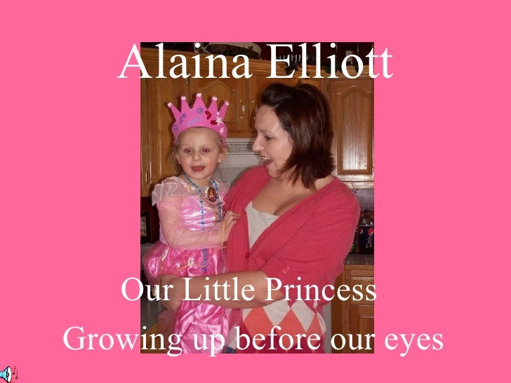 Alaina Elliott Our Little Princess  Growing up before our eyes