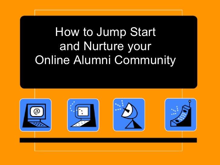 How to Jump Start     and Nurture your Online Alumni Community