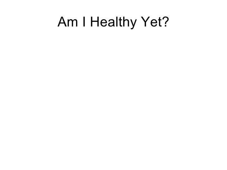 Am I Healthy Yet?