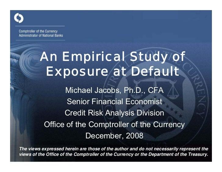 An Empirical Study of           Exposure at Default                  Michael Jacobs, Ph.D., CFA                   Senior F...