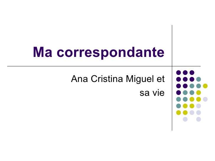 Ma correspondante Ana Cristina Miguel et sa vie