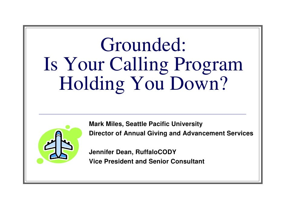 Grounded: Is Your Calling Program   Holding You Down?      Mark Miles, Seattle Pacific University      Director of Annual ...