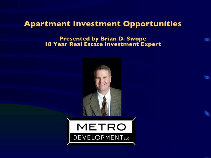 Apartment Investment Opportunities Presented by Brian D. Swope 18 Year Real Estate Investment Expert