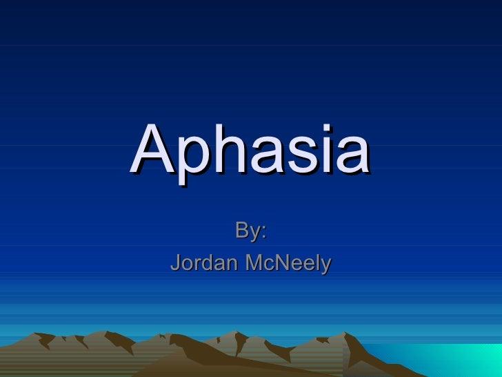 Aphasia By: Jordan McNeely