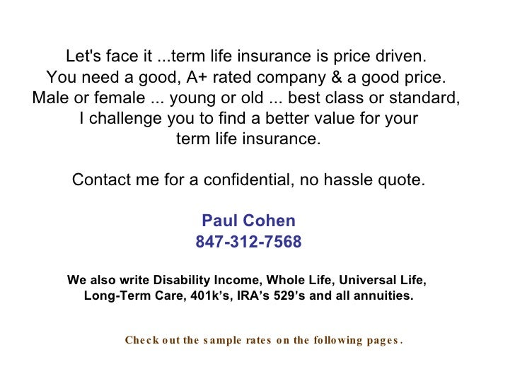 Let's face it ...term life insurance is price driven.  You need a good, A+ rated company & a good price.  Male or female ....