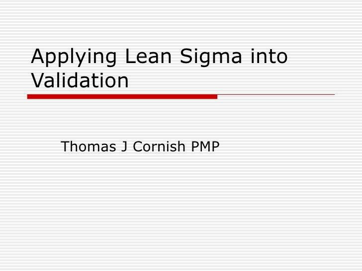 Applying Lean Sigma into Validation Thomas J Cornish PMP