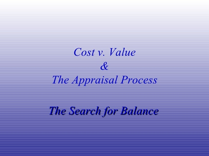 Cost v. Value & The Appraisal Process The Search for Balance