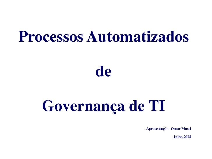 Processos Automatizados            de     Governança de TI                  Apresentação: Omar Mussi                      ...