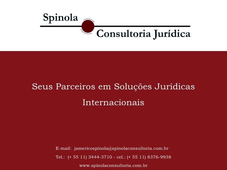E-mail:  jamericospinola@spinolaconsultoria.com.br  Tel.:  (+ 55 11) 3444-3710 - cel.: (+ 55 11) 8376-9938 www.spinolacons...