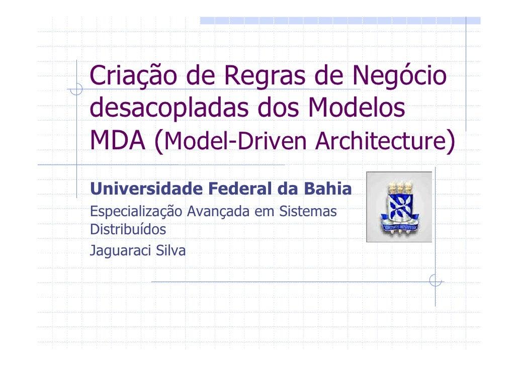 Criação de Regras de Negócio desacopladas dos Modelos MDA (Model-Driven Architecture) Universidade Federal da Bahia Especi...