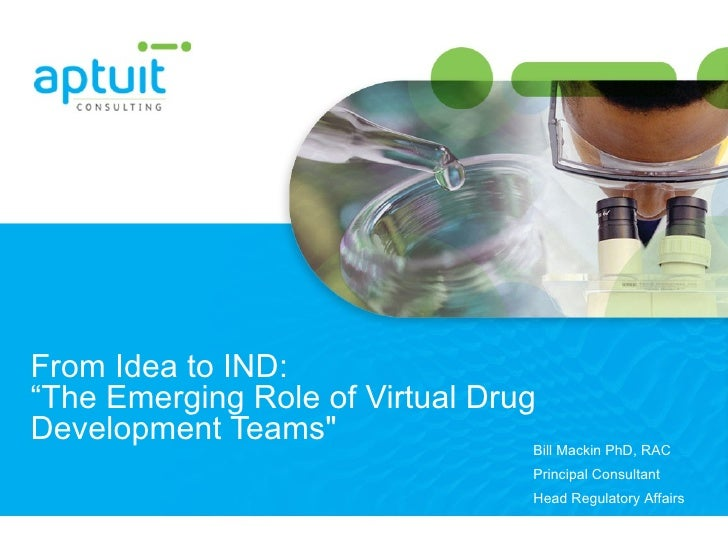 "From Idea to IND:  ""The Emerging Role of Virtual Drug Development Teams"" Bill Mackin PhD, RAC Principal Consultant He..."